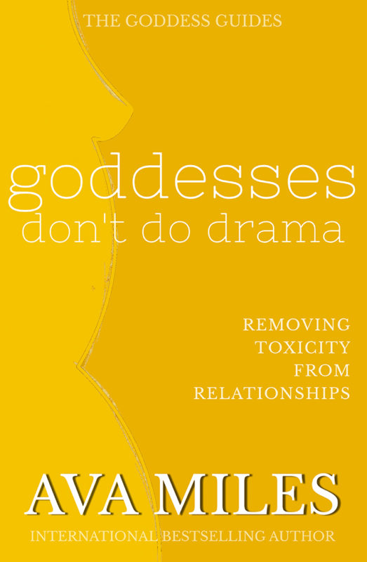 Goddesses Don't Do Drama: Removing Toxicity from Relationships
